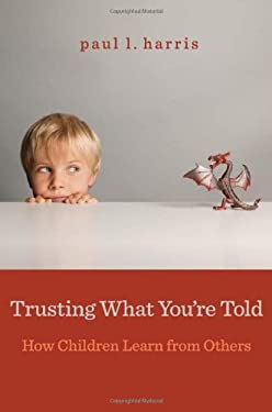 Trusting What You're Told: How Children Learn from Others 9780674065727