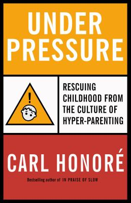 Under Pressure: Rescuing Childhood from the Culture of Hyper-Parenting 9780676978414
