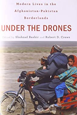 Under the Drones: Modern Lives in the Afghanistan-Pakistan Borderlands 9780674065611