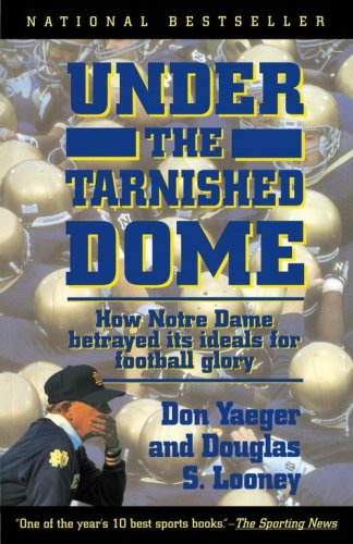 Under the Tarnished Dome: How Notre Dame Betrayd Ideals for Football Glory 9780671899387