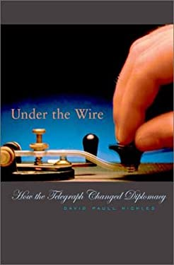 Under the Wire: How the Telegraph Changed Diplomacy 9780674010352
