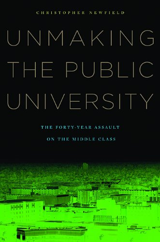Unmaking the Public University: The Forty-Year Assault on the Middle Class 9780674060364