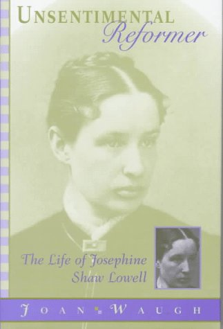 Unsentimental Reformer: The Life of Josephine Shaw Lowell 9780674930360