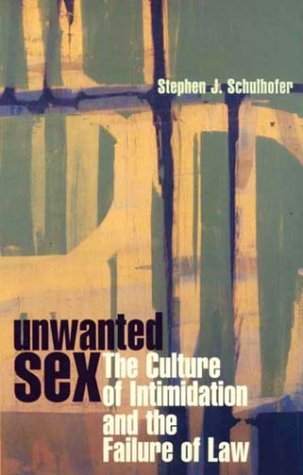 Unwanted Sex: The Culture of Intimidation and the Failure of Law 9780674002036