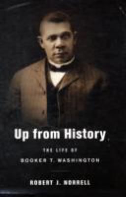 Up from History: The Life of Booker T. Washington 9780674032118