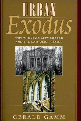 Urban Exodus: Why the Jews Left Boston and the Catholics Stayed 9780674930704