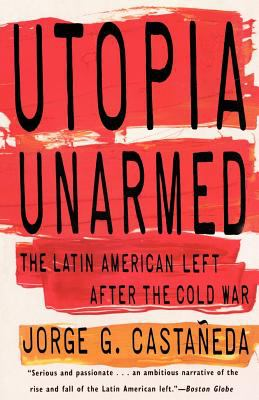 Utopia Unarmed: The Latin American Left After the Cold War 9780679751410