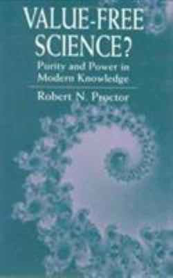 Value-Free Science?: Purity and Power in Modern Knowledge 9780674931701