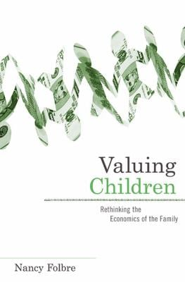 Valuing Children: Rethinking the Economics of the Family 9780674047273