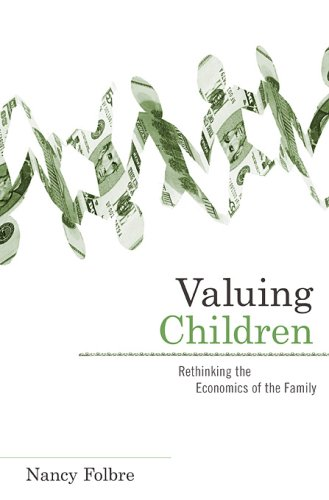 Valuing Children: Rethinking the Economics of the Family 9780674026322