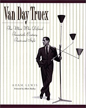 Van Day Truex: The Man Who Defined Twentieth-Century Taste and Style 9780670030248