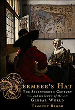 Vermeers Hat: The Seventeenth Century And The Dawn Of The Global World