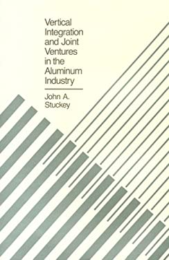 Vertical Integration and Joint Ventures in the Aluminum Industry 9780674934900