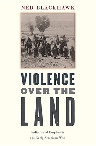 Violence Over the Land: Indians and Empires in the Early American West 9780674022904