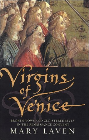 Virgins of Venice: Broken Vows and Cloistered Lives in the Renaissance Convent 9780670031832