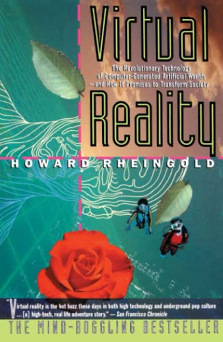 Virtual Reality: The Revolutionary Technology of Computer-Generated Artificial Worlds-And How It Promises to Transform Society 9780671778972