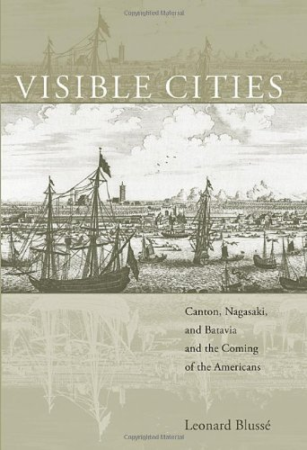 Visible Cities: Canton, Nagasaki, and Batavia and the Coming of the Americans 9780674026148