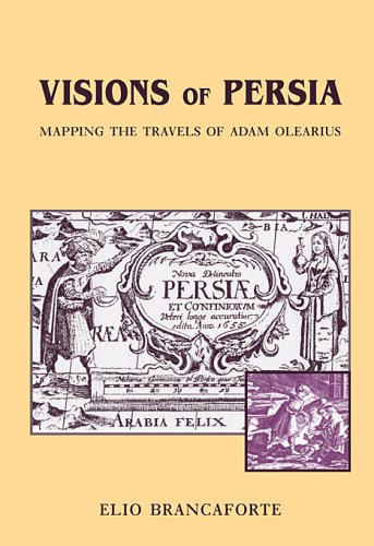 Visions of Persia: Mapping the Travels of Adam Olearius 9780674012547