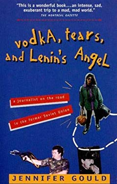 Vodka Tears and Lenin's Angel: A Journalist on the Road in the Former Soviet Union 9780676971101