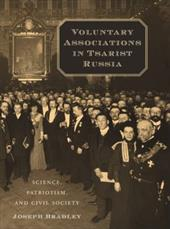 Voluntary Associations in Tsarist Russia: Science, Patriotism, and Civil Society 2459977