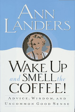 Wake Up and Smell the Coffee!:: Advice, Wisdom, and Uncommon Good Sense 9780679445395