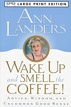 Wake Up and Smell the Coffee: Advice, Wisdom, and Uncommon Good Sense 9780679758877