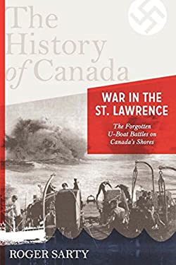 War in the St. Lawrence: The Forgotten U-Boat Battles on Canada's Shores 9780670067879