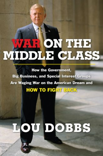 War on the Middle Class: How the Government, Big Business, and Special Interest Groups Are Waging War on the American Dream and How to Fight Ba 9780670037926