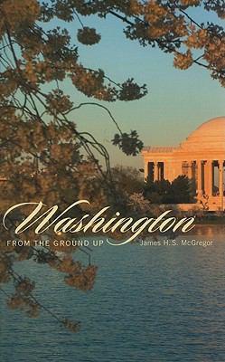 Washington from the Ground Up 9780674046429