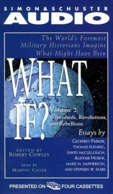 Watersheds, Revolutions, and Rebellions: The World's Foremost Military Historians Imagine What Might Have Been 9780671047672