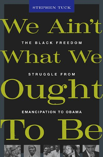 We Ain't What We Ought to Be: The Black Freedom Struggle from Emancipation to Obama