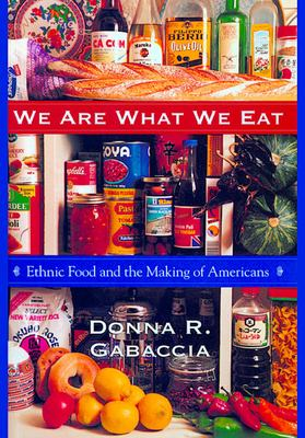 We Are What We Eat: Ethnic Food and the Making of Americans 9780674001909