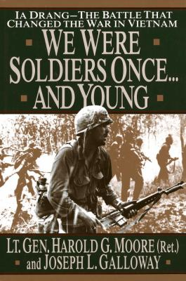 We Were Soldiers Once...and Young: Ia Drang - The Battle That Changed the War in Vietnam 9780679411581