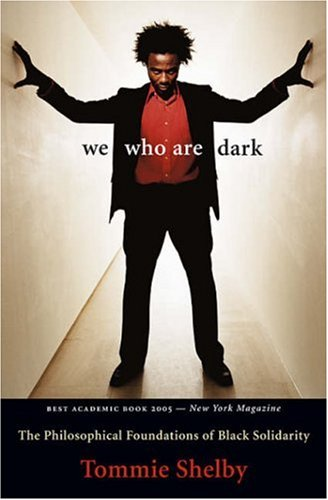 We Who Are Dark: The Philosophical Foundations of Black Solidarity 9780674025714