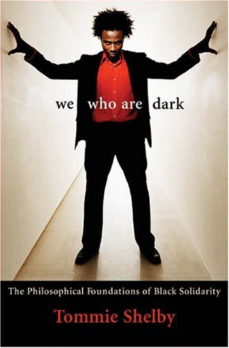We Who Are Dark: The Philosophical Foundations of Black Solidarity 9780674019362