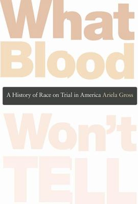 What Blood Won't Tell: A History of Race on Trial in America 9780674031302