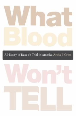 What Blood Won't Tell: A History of Race on Trial in America 9780674047983