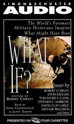 What If...? Vol. 1: The World's Foremost Military Historians Imagine What Might Have Been 9780671047665