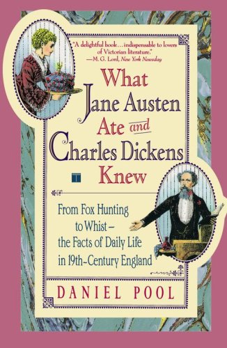 What Jane Austen Ate and Charles Dickens Knew: From Fox Hunting to Whist-The Facts of Daily Life in Nineteenth-Century England 9780671882365