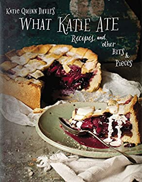What Katie Ate: Recipes and Other Bits and Pieces 9780670026180