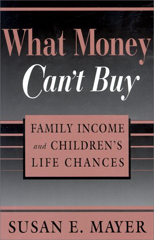 What Money Can't Buy: Family Income and Children's Life Chances 9780674587342