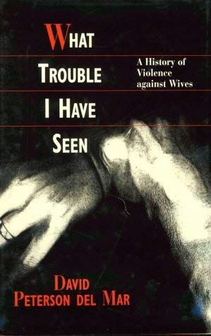 What Trouble I Have Seen: A History of Violence Against Wives 9780674950764