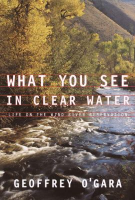 What You See in Clear Water: Life on the Wind River Reservation 9780679404156