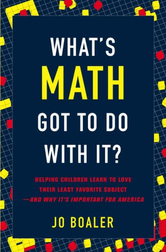 What's Math Got to Do with It?: Helping Children Learn to Love Their Most Hated Subject--And Why It's Important for America 9780670019526