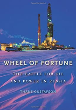 Wheel of Fortune: The Battle for Oil and Power in Russia 9780674066472