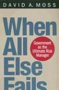 When All Else Fails: Government as the Ultimate Risk Manager 9780674016095