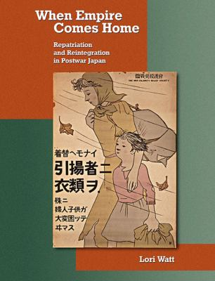 When Empire Comes Home: Repatriation and Reintegration in Postwar Japan 9780674055988