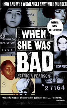 When She Was Bad: How and Why Women Get Away with Murder 9780679309628