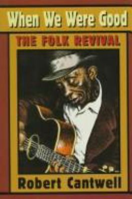 When We Were Good: The Folk Revival 9780674951327