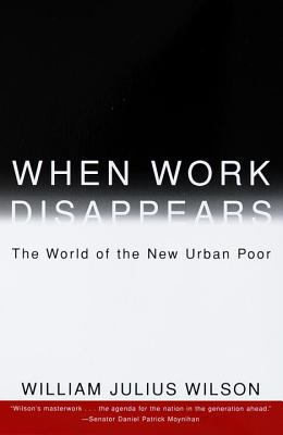 When Work Disappears: The World of the New Urban Poor 9780679724179